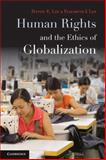 Human Rights and the Ethics of Globalization, Lee, Daniel E. and Lee, Elizabeth J., 0521147999