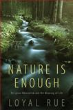 Nature Is Enough : Religious Naturalism and the Meaning of Life, Rue, Loyal D., 1438437994
