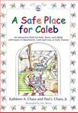 Safe Place for Caleb : An Interactive Book for Kids, Teens and Adults with Issues of Attachment, Grief, Loss or Early Trauma, Chara, Kathleen A. and Chara, Paul J., 1843107996