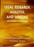 Legal Research, Analysis, and Writing : An Integrated Approach, Hames, Joanne Banker and Ekern, Yvonne, 0132447991