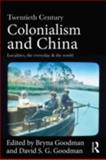 Twentieth Century Colonialism and China : Localities, the Everyday, and the World, , 0415687993