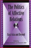 Politics of Affective Relations : East Asia and Beyond, Bell, Daniel A. and Hahm, Chiahark, 0739107992