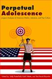 Perpetual Adolescence : Jungian Analyses of American Media, Literature, and Pop Culture, Porterfield, Sally F., 1438427999