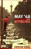 May '68 and Its Afterlives, Ross, Kristin, 0226727998