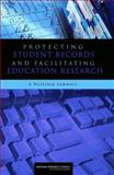 Protecting Student Records and Facilitating Education Research : A Workshop Summary, National Research Council Staff, 0309127998