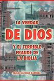 La Verdad de Dios Y el Terrible Fraude de la Biblia, Carlos Alfonso Ramírez, 1463307993