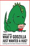 What If Godzilla Just Wanted a Hug?, Darrell Fusaro, 1493627996