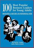 100 Most Popular Business Leaders for Young Adults : Biographical Sketches and Professional Paths, Logan, Rochelle and Halverstadt, Julie, 1563087995