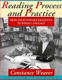 Reading Process and Practice : From Socio-Psycholinguistics to Whole Language, Weaver, Connie, 0435087991