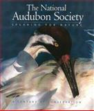 The National Audubon Society : Speaking for Nature: A Century of Conservation, National Audubon Society Staff, 0883637995