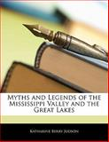 Myths and Legends of the Mississippi Valley and the Great Lakes, Katharine Berry Judson, 1141097990