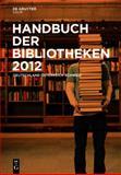 Handbuch der Bibliotheken 2012 : Deutschland, Österreich, Schweiz, , 3110277999