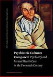 Psychiatric Cultures Compared : Psychiatry and Mental Health Care in the Twentieth Century, , 9053567992