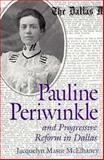 Pauline Periwinkle and Progressive Reform in Dallas, Jacquelyn Masur McElhaney, 0890968004