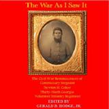 The War As I Saw It : The Civil War Reminiscences of Commissary Sergeant Newton H. Coker, Thirty-Ninth Georgia Volunteer Infantry Regiment,, 098364800X