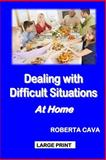 Dealing with Difficult Situations at Home, Roberta Cava, 1497388007