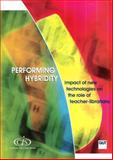Performing Hybridity : Impact of New Technologies on the Role of Teacher-librarians, Mallan, Kerry and Lundin, Roy, 1876938005
