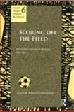 Scoring off the Field : Football Culture in Bengal, 1911-1980, Bandyopadhyay, Kausik, 0415678005
