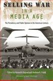 Selling War in a Media Age : The Presidency and Public Opinion in the American Century, Osgood, Kenneth and Frank, Andrew K., 0813038006