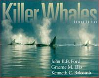 Killer Whales, 2nd Ed : Natural History and Genealogy of Orcinus orca in British Columbia and Washington State, Ford, John K. B. and Ellis, Graeme M., 0774808004