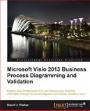 Microsoft Visio 2013 Business Process Diagramming and Validation, David Parker, 1782178007