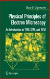 Physical Principles of Electron Microscopy : An Introduction to TEM, SEM, and AEM, Egerton, Ray F., 0387258000