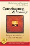 Consciousness and Healing : Integral Approaches to Mind-Body Medicine, Schlitz, Marilyn and Amorok, Tina , 0443068003