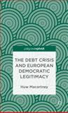 The Debt Crisis and European Democratic Legitimacy, Macartney, Huw, 1137298006