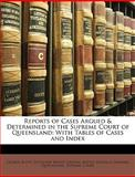 Reports of Cases Argued and Determined in the Supreme Court of Queensland, George Scott, 114672800X