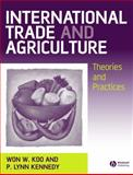 International Trade and Agriculture : Theories and Practices, Koo, Won W. and Kennedy, P. Lynn, 1405108002