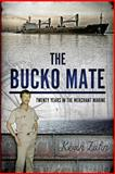 The Bucko Mate: Twenty Years in the Merchant Marine, Kevin Zahn, 1492788007