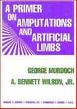 A Primer on Amputations and Artificial Limbs, Murdoch, George and Wilson, A. Bennet, Jr., 0398068003