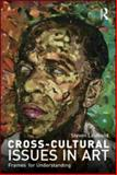 Cross-Cultural Issues in Art : Frames for Understanding, Leuthold, Steven, 0415578000