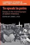 To Speak in Pairs : Essays on the Ritual Languages of Eastern Indonesia, , 0521028000