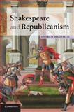 Shakespeare and Republicanism, Hadfield, Andrew, 0521718007
