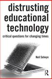 Distrusting Educational Technology, Neil Selwyn, 0415708001