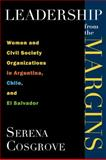 Leadership from the Margins : Women and Civil Society Organizations in Argentina, Chile, and el Salvador, Cosgrove, Serena, 0813548004