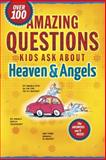 Amazing Questions Kids Ask about Heaven and Angels, Bruce B. Barton, James C. Galvin, David R. Veerman, Daryl J. Lucas, 1414308000