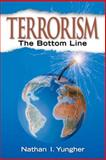 Terrorism : The Bottom Line, Yungher, Nathan I., 0131568000