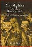 Mary Magdalene and the Drama of Saints : Theater, Gender, and Religion in Late Medieval England, Coletti, Theresa, 0812238001