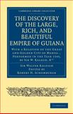 Discovery of the Large, Rich, and Beautiful Empire of Guiana : With a Relation of the Great and Golden City of Manoa... Performed in the Year 1595, by Sir W. Ralegh, Knt, Raleigh, Walter, 1108008003