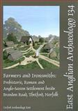 Farmers and Ironsmiths : Prehistoric, Roman and Anglo-Saxon Settlement Beside Brandon Road, Thetford, Norfolk, Atkins, Rob and Connor, Aileen, 1907588000
