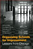 Organizing Schools for Improvement : Lessons from Chicago, Bryk, Anthony S. and Sebring, Penny Bender, 0226078000