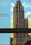 The Chicago Tribune Tower Competition : Skyscraper Design and Cultural Change in the 1920s, Solomonson, Katherine, 0226768007