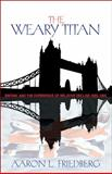 Weary Titan : Britain and the Experience of Relative Decline, 1895-1905, Friedberg, Aaron L., 0691148007