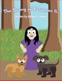 The Story of Princess K, Ashley L. Moore, 1462668003