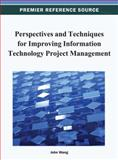 Perspectives and Techniques for Improving Information Technology Project Management, John Wang, 1466628006