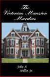 The Victorian Mansion Murders, John A. Miller, 1479118001