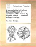 A Second Letter to the Lord Bishop of Bangor, in Vindication of the Former by Andrew Snape, the Third Edition Corrected, Andrew Snape, 1170508006