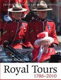 Royal Tours 1786-2010, Arthur Bousfield and Garry Toffoli, 155488800X